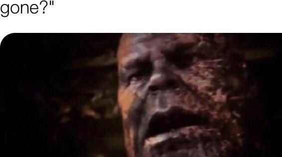 Thanos Gone Reduced To Atoms Is A Meme About Anything That Mysteriously Disappears Memes Funny Memes Anime Funny