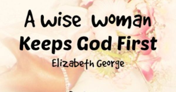 A Wise Woman Keeps God First! Over 40 Quotes To Inspire