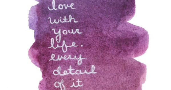 """""""Be in love with your life. Every detail of it."""" Jack Kerouac"""