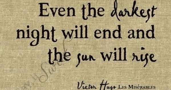 Even the darkest night will end and the sun will rise. Victor
