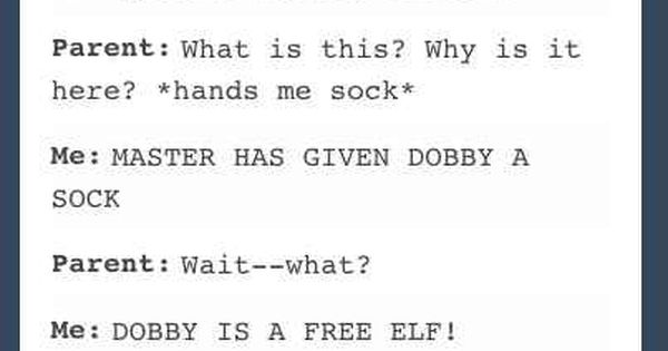 When a person tried to use Dobby to avoid chores. DOBBY IS