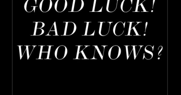 Experience Life With Love Good Luck Bad Luck Who Knows