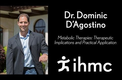 Dr. Dominic D'Agostino: Metabolic Therapies: Therapeutic Implications and Practical Application ...