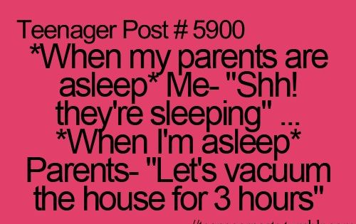 Daily Jokes: When my parents are asleep ME - shhhh they're sleeping,,, When i'm sleeping MY PARENTS - Lets vacuum the house for 3 hours.