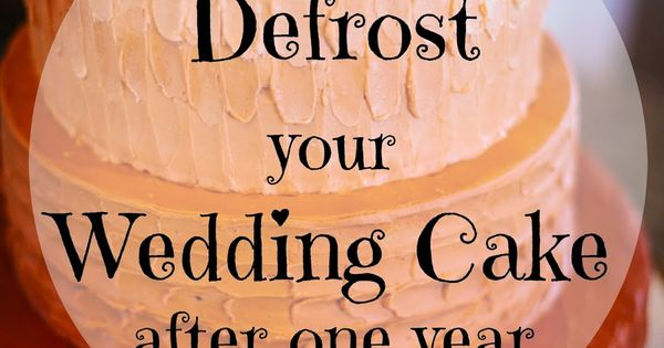 how to defrost wedding cake after 1 year how to defrost your wedding cake for your anniversary 15698