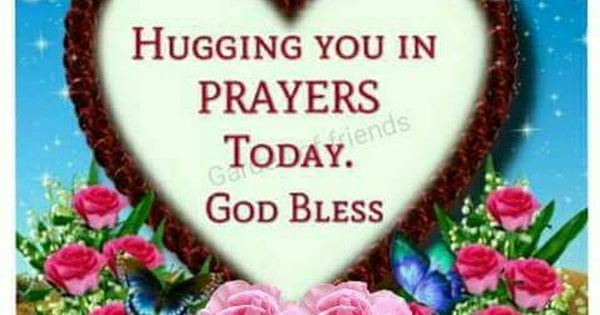 Hugging You In Prayers Today God Bless Hugs Pinterest