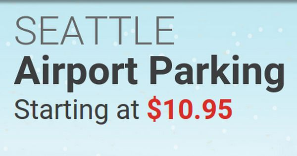 Enjoy Cheap Rates At Seattle Airport Parking Seattle Airport Airport Parking Airport