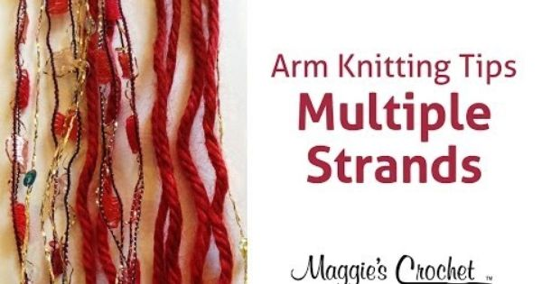 Arm Knitting Techniques : Maggie s arm knitting tips multiple strands