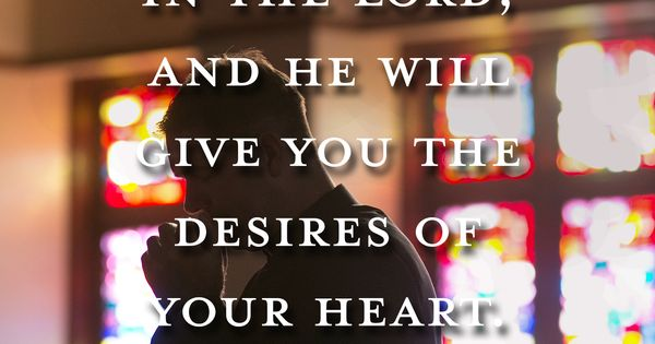 """""""Take Delight In The Lord, And He Will Give You The"""