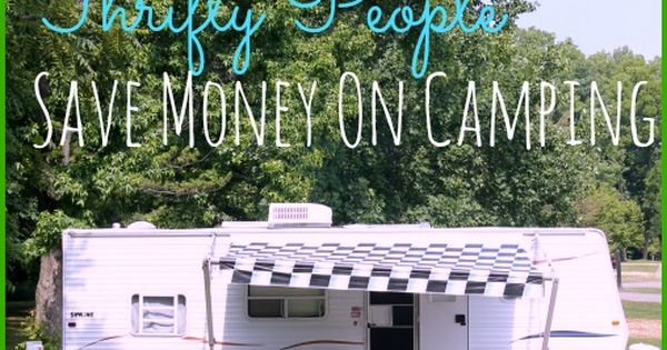 10 Ways Thrifty People Save Money On Camping. From how to buy