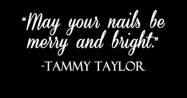 Manicure Quotes And Sayings: Tammy Taylor Nail Quotes