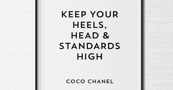 Keep your heels, head and standards high coco chanel quote