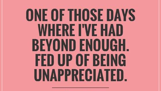 One Of Those Days Where I've Had Beyond Enough. Fed Up Of
