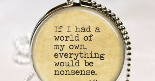 Alice In Wonderland Necklace Nonsense Fairy Tales Book Quote Literary Art Pendant