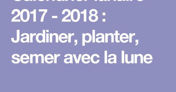 calendrier lunaire 2017 2018 jardiner planter semer avec la lune jardinage pinterest. Black Bedroom Furniture Sets. Home Design Ideas