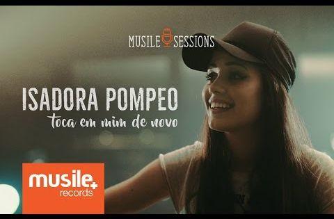 Isadora Pompeo Toca Em Mim De Novo Live Session Com Imagens