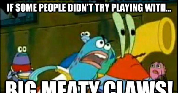 Band Geeks Big Meaty Claws Spongebob Quotes Flirting Quotes Funny Spongebob
