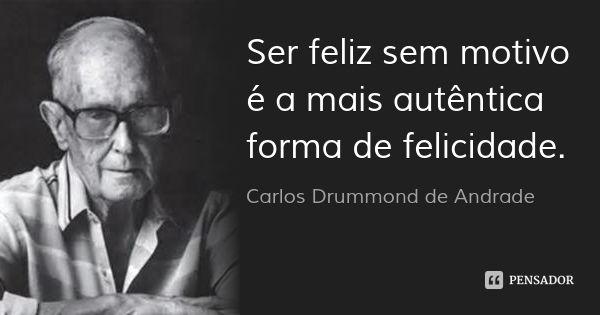 Ser feliz sem motivo é a mais autêntica forma de felicidade.... Frase de Carlos Drummond de Andrade. | Palavras legais, Frases inspiracionais, Mensagens reflexivas