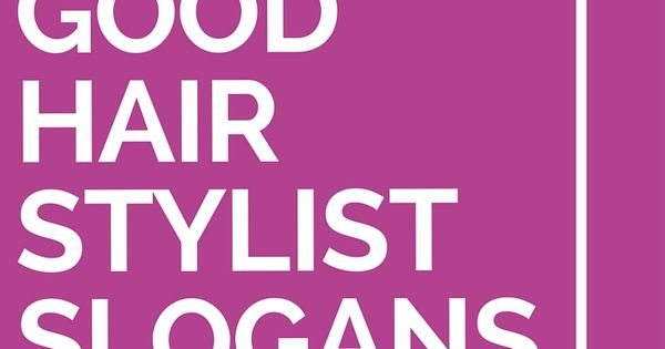 31 Good Hair Stylist Slogans and Taglines | Stylists ...