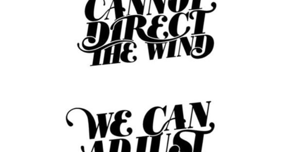 While we cannot direct the wind, we can adjust the sails.