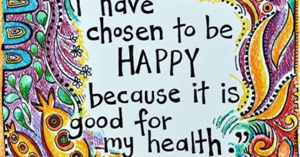 Be happy, it's good for you. health quotes inspiration