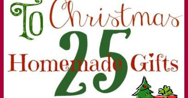 25 Homemade Christmas Gifts! PIN NOW! homemade gifts christmas