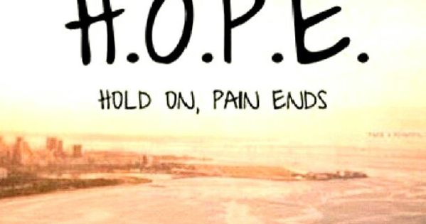 H.O.P.E. Hold on pain ends hope quote pain healing faith change This
