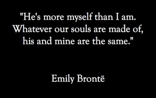 Emily Bronte - This is my favorite quote to describe my husband