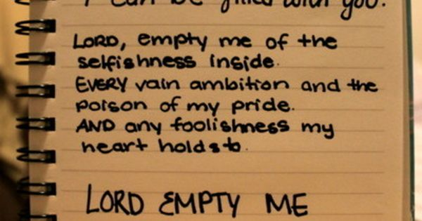 LORD, EMPTY ME OF ME SO THAT I CAN BE FILLED WITH
