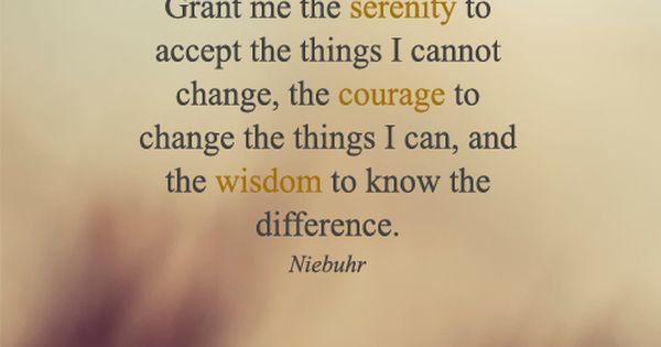 Serenity Prayer- calling out to the Universe!