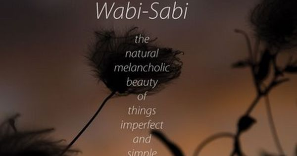 The Beauty Of Wabi Sabi What A Truly Beautiful Concept