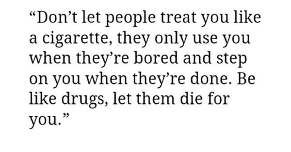 Don T Let People Treat You Like Cigarettes Inspirational Quotes