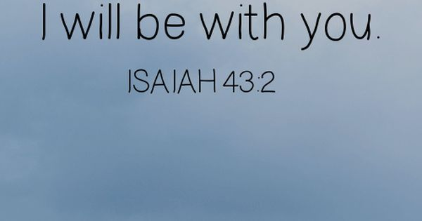 HE IS WITH US! When you go through deep waters, I will