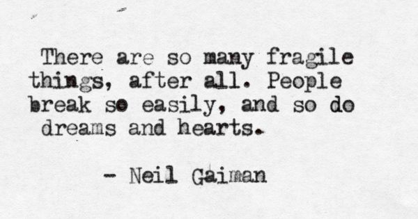 """There are so many fragile things, after all. People break so easily,"