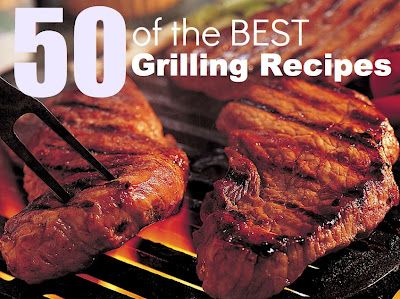 50 of the Best Grilling Recipes- grill recipes