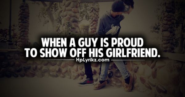 When A Guy Is Proud To Show Off His Girlfriend Swag Quotes Inspirational Quotes Relatable Quotes