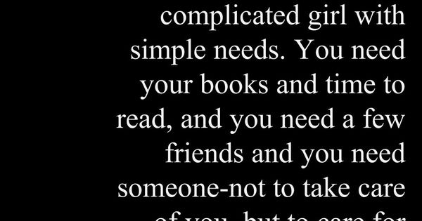 A complicated girl with simple needs. by Brian Morton. So true, I
