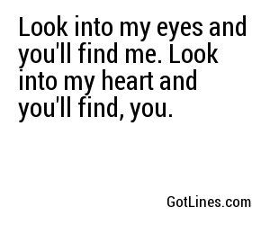 Look Into My Eyes And You Ll Find Me Look Into My Heart And You Ll Find You Look Into My Eyes Looks Quotes Pretty Words