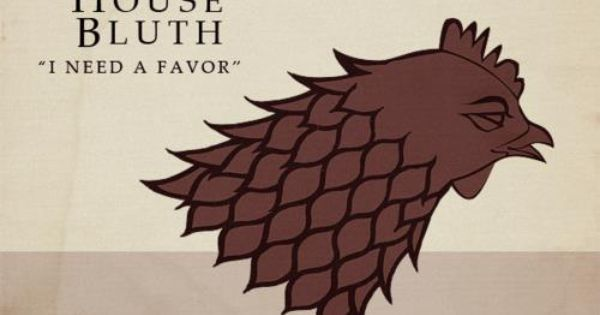 "House Bluth. Arrested Development & Game of Thrones mash-up. ""I Need a"
