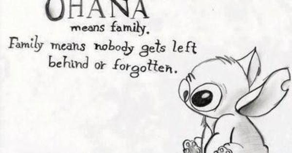 One of my favourite Disney Quotes -Ohana means family… Family means nobody