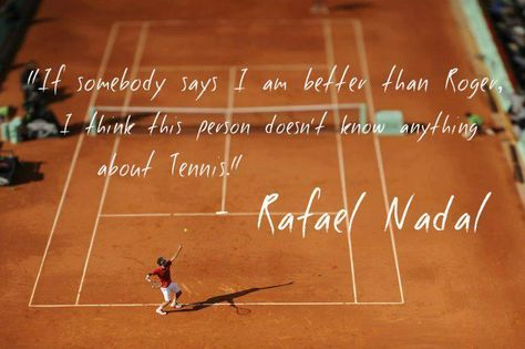 Quote On Tennis And Roger Federer By Rafael Nadal Tennis Quotes Rafael Nadal Roger Federer