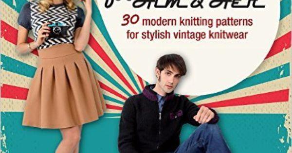 Modern Knitting Pattern Books : Vintage Knits for Him & Her: 30 modern knitting patterns for stylish vint...