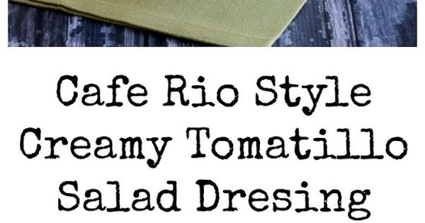 Cafe Rio Style Creamy Tomatillo Salad Dressing Recipe — Dishmaps