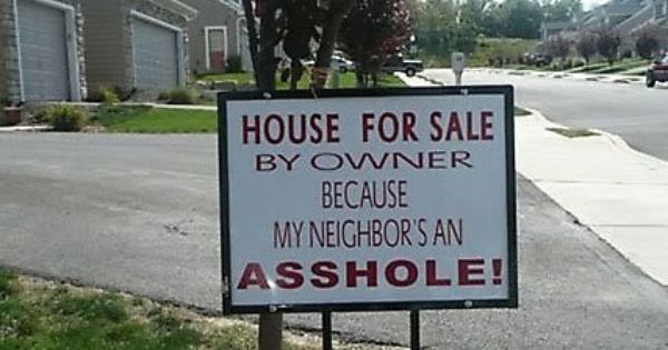Image result for home for sale by owner because neighbors are assholes