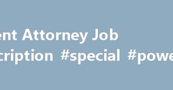 Patent Attorney Job Description #special #power #of #attorney http ...