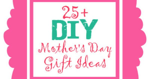 25+ DIY Mother's Day Gift Ideas! @Kristyn {Lil' Luna}
