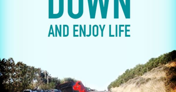 Slow Down And Enjoy Life. Don't Take Anything For Granted