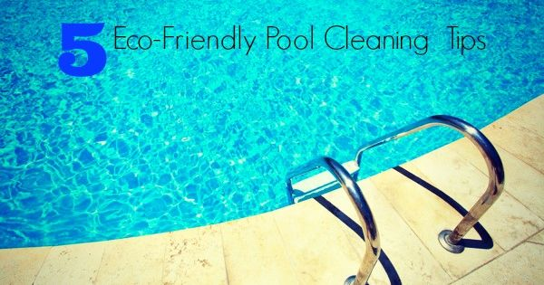 5 Eco Friendly Tips To Keep Your Pool Clean On Http Www