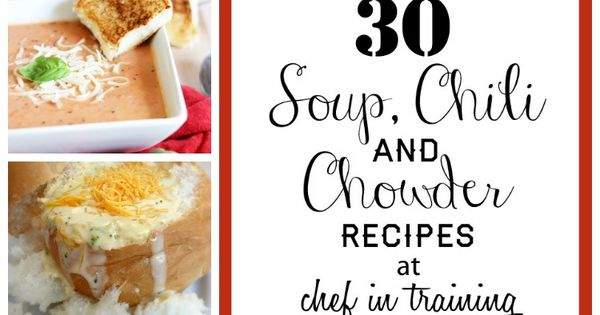 30 Soup, Chili and Chowder Recipes at Chef in Training!... I need