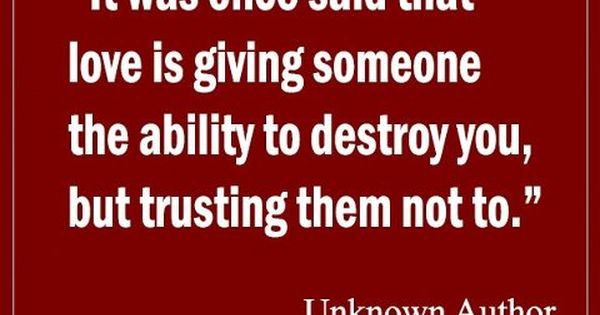 Love Is Giving Someone The Power To Destroy You Quote: It Was Once Said That Love Is Giving Someone The Ability